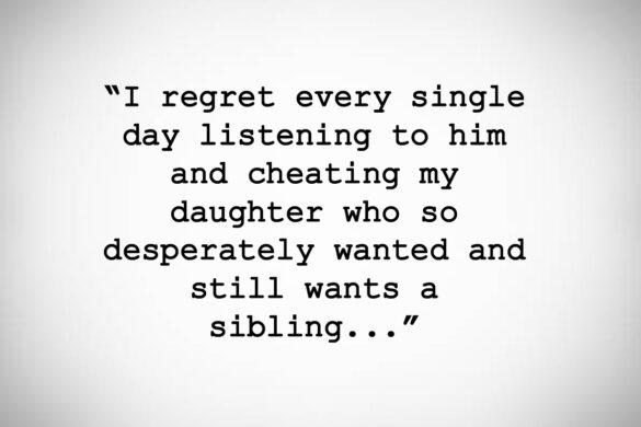 I regret it everyday